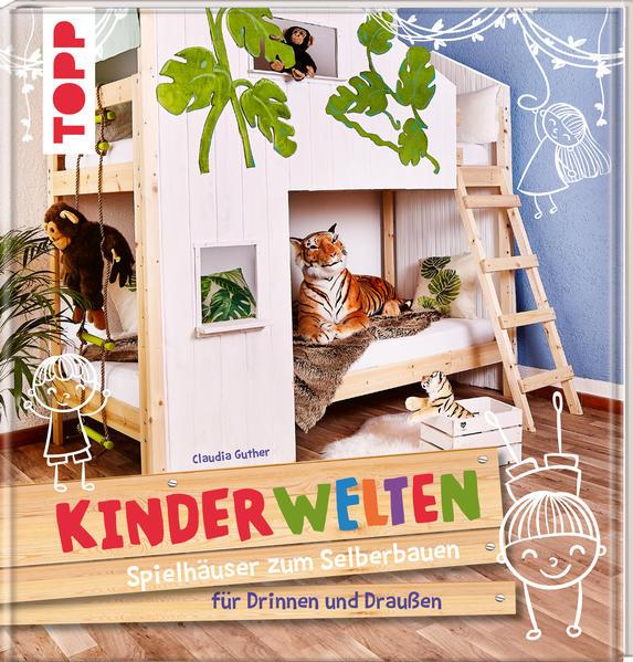 KinderWelten - Spielhäuser zum Selberbauen für Drinnen und Draußen