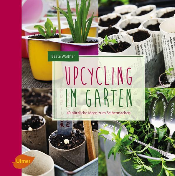 Stadtbibliothek Graz Upcycling Im Garten 40 Nutzliche Ideen